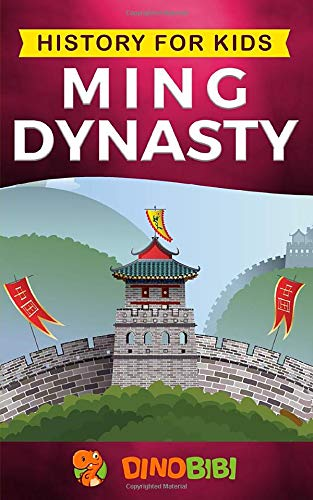 History for kids: Ming Dynasty: A captivating guide to the ancient history of Ming Dynasty (Ancient China) Imperial China Japan
