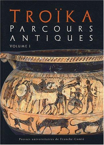 Troïka : Parcours antiques - Mélanges offerts à Michel Woronoff Volume 1