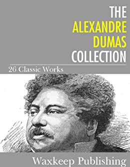 The Alexandre Dumas Collection: 26 Classic Works by [Dumas, Alexandre]