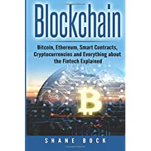Blockchain: Bitcoin, Ethereum, Smart Contracts, Cryptocurrencies and Everything about the Fintech Explained