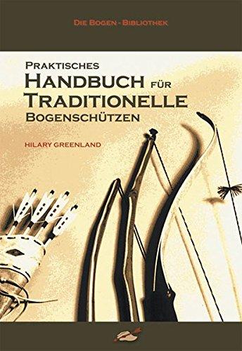 Praktisches Handbuch für traditionelle Bogenschützen (Bogen-guide)