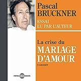 La crise du mariage d'amour (Essai lu par l'auteur)...