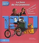 Nés en 1977, le livre de ma jeunesse : Tous les souvenirs de mon enfance et de mon adolescence