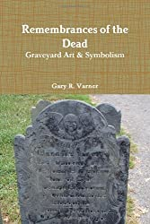 Remembrances of the Dead - Graveyard Art & Symbolism