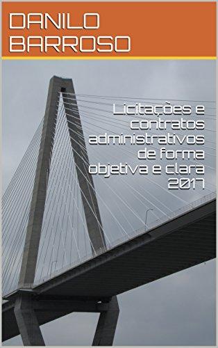 Licitações e contratos administrativos de forma objetiva e clara 2017 (Portuguese Edition) por DANILO  BARROSO