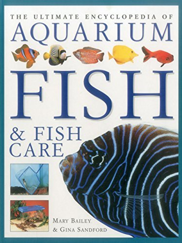 The Ultimate Encyclopedia of Aquarium Fish & Fish Care: A Definitive Guide To Identifying And Keeping Freshwater And Marine Fishes by Mary Bailey (2015-04-07)