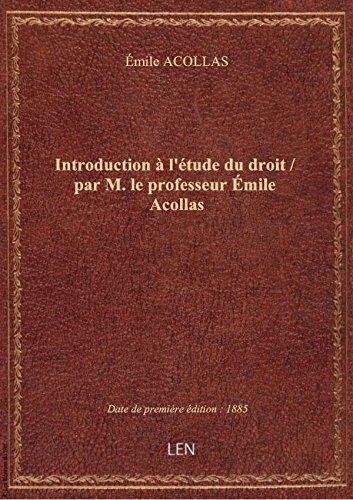 Introduction à l'étude du droit / par M. le professeur Émile Acollas par Émile ACOLLAS