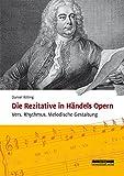 Die Rezitative in Händels Opern: Vers. Rhythmus. Melodische Gestaltung