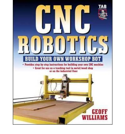 CNC Robotics Build Your Own Workshop Bot by Williams, Geoff ( AUTHOR ) Jun-01-2003 Paperback