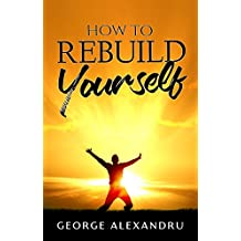 How To REBUILD YOURSELF: Think DIFFERENT, Know YOURSELF, Feel BETTER (English Edition)