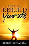 Book cover image for How To REBUILD YOURSELF: Think DIFFERENT, Know YOURSELF, Feel BETTER