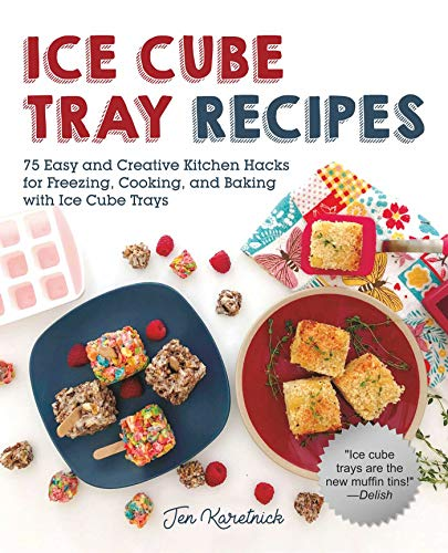 Ice Cube Tray Recipes: 75 Easy and Creative Kitchen Hacks for Freezing, Cooking, and Baking with Ice Cube Trays Easy Tray