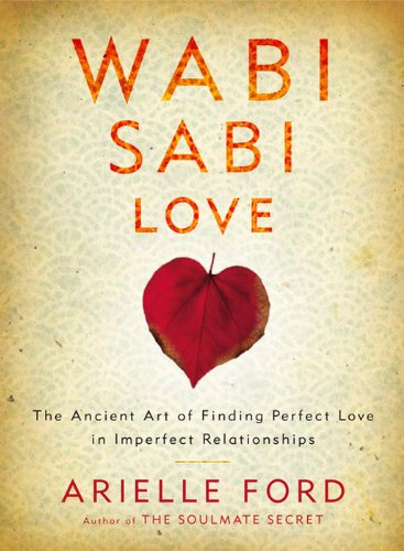 Wabi Sabi Love: The Ancient Art of Finding Perfect Love in Imperfect Relationships (English Edition)