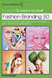 Scarica Libro Fashion branding 3 0 La multicanalita come approccio strategico per il marketing della moda CampusDellaModa e FashionInnovation di Iacobelli G 2013 Tapa blanda (PDF,EPUB,MOBI) Online Italiano Gratis