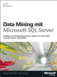 Data Mining mit Microsoft SQL Server: Analyse und Mustererkennung in Daten mit Excel 2007 und SQL Server 2005/2008
