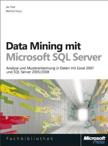 Data Mining mit Microsoft SQL Server: Analyse und Mustererkennung in Daten mit Excel 2007 und SQL Server 2005/2008 (2008 Sql)