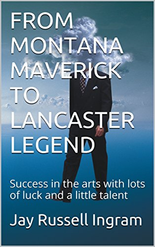 from-montana-maverick-to-lancaster-legend-success-in-the-arts-with-lots-of-luck-and-a-little-talent-