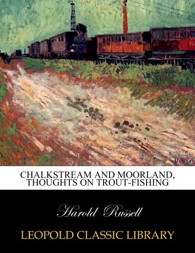 Chalkstream and moorland, thoughts on trout-fishing por Harold Russell