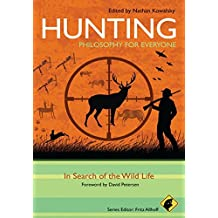 Hunting: In Search of the Wild Life (Philosophy for Everyone)