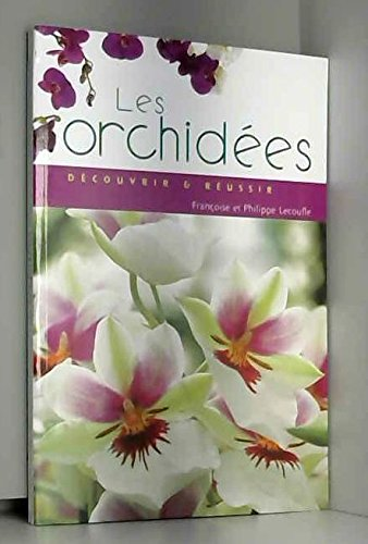 Les Orchides. Dcouvrir & russir