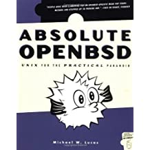 Absolute OpenBSD: Unix for the Practical Paranoid by Michael W. Lucas (2003-06-04)
