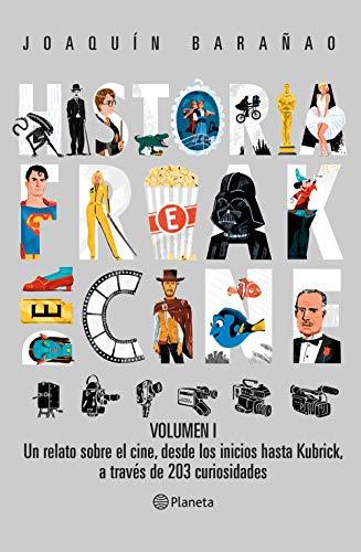 Historia Freak del Cine. Volumen I: Un relato sobre el cine, desde los inicios hasta Kubrick,a través de 203 curiosidades
