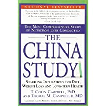 The China Study: The Most Comprehensive Study of Nutrition Ever Conducted And the Startling Implications for Diet, Weight Loss, And Long-term Health.