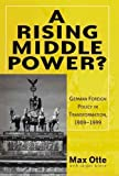 A Rising Middle Power: German Foreign Policy in Transformation