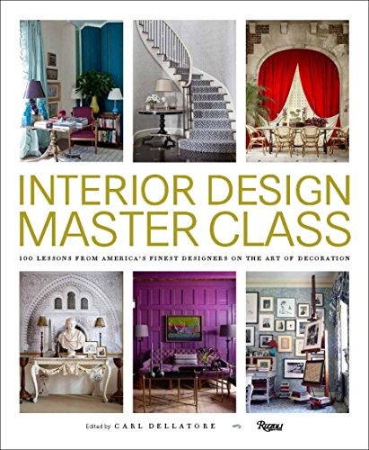 Interior Design Master Class: 100 Lessons from America's Finest Designers on the Art of Decoration (Interior Design)