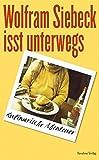 Wolfram Siebeck isst unterwegs: Kulinarische Abenteuer
