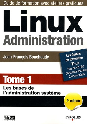 Linux Administration : Tome 1, Les bases...
