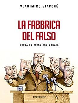 La fabbrica del falso: Strategie della menzogna nella politica contemporanea di [Giacché, Vladimiro]