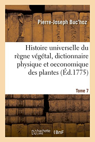 Histoire universelle du règne végétal t. 7: Nouveau dictionnaire physique et oeconomique des plantes qui croissent sur la surface du globe