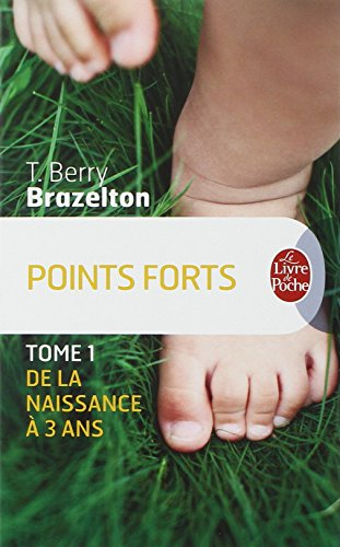 Points forts, Tome 1: De la naissance a 3 ans par T. Berry Brazelton