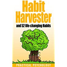 Habit Harvester: How to Copy and Paste Great Habits, How to Break Bad Habits, and 52 Life-Changing Habits (English Edition)