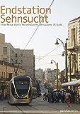 Endstation Sehnsucht: Eine Reise durch Yerushalayim-Jerusalem-Al Quds