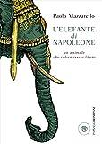 L'elefante di Napoleone. Un animale che voleva essere libero: 1