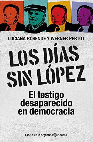 Los días sin López: El testigo desaparecido en democracia por Luciana Rosende