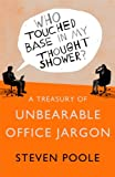 Who Touched Base in my Thought Shower?: A Treasury of Unbearable Office Jargon (Paperback)