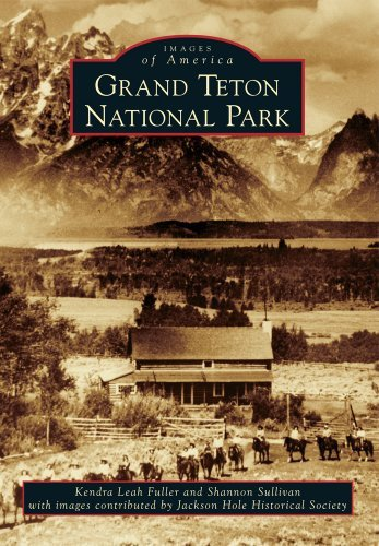 Grand Teton National Park (Images of America) by Kendra Leah Fuller (2014-06-30)