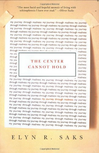 The Center Cannot Hold: My Journey Through Madness by Elyn R. Saks (2007-08-14)