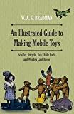 An Illustrated Guide to Making Mobile Toys - Scooter, Tricycle, Two Utility Carts and Wooden Land Rover