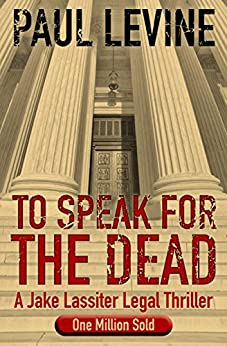 TO SPEAK FOR THE DEAD (Jake Lassiter Legal Thrillers Book 1) (English Edition) von [Levine, Paul]