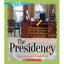 The Presidency (True Books: American History (Paperback)) by Christine Taylor-Butler (2008-03-01)