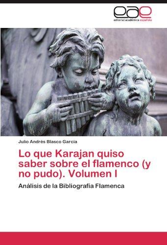 lo-que-karajan-quiso-saber-sobre-el-flamenco-y-no-pudo-volumen-i-analisis-de-la-bibliografia-flamenc