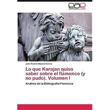 Lo que Karajan quiso saber sobre el flamenco (y no pudo). Volumen I: Análisis de la Bibliografía Flamenca