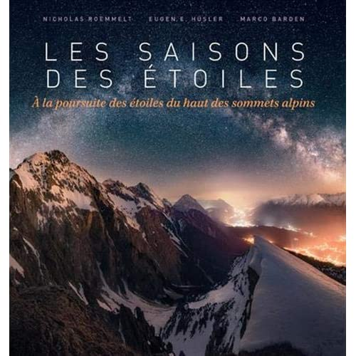 Les saisons des étoiles - A la poursuite des etoiles du haut des sommets alpins