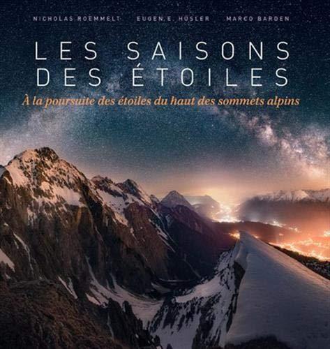 Les saisons des étoiles - A la poursuite des etoiles du haut des sommets alpins par Nicholas Roemmelt