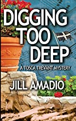 Digging Too Deep (Tosca Trevant Mystery) by Jill Amadio (2013-11-15)