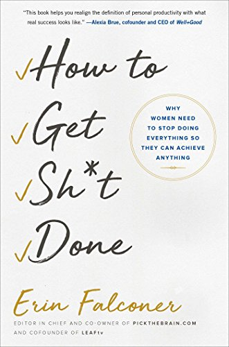 How to Get Sh*t Done: Why Women Need to Stop Doing Everything so They Can Achieve Anything - Sh Hirsch
